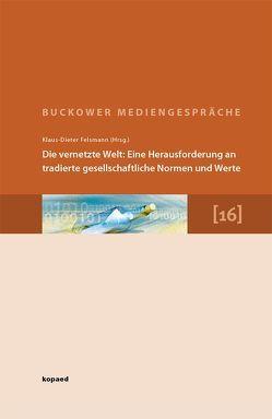 Die vernetzte Welt: Eine Herausforderung an tradierte gesellschaftliche Normen und Werte von Felsmann,  Klaus D