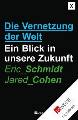 Die Vernetzung der Welt von Cohen,  Jared, Neubauer,  Jürgen, Schmidt,  Eric