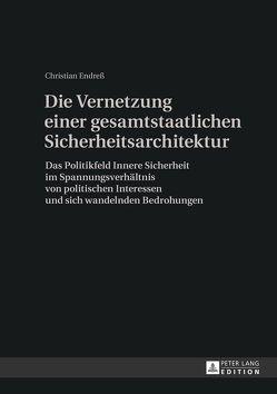 Die Vernetzung einer gesamtstaatlichen Sicherheitsarchitektur von Endreß,  Christian