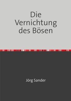 Die Vernichtung des Bösen von Sander,  Jörg