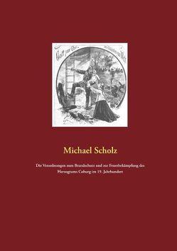 Die Verordnungen zum Brandschutz und zur Feuerbekämpfung des Herzogtums Coburg im 19. Jahrhundert von Scholz,  Michael