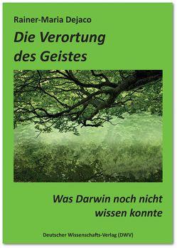 Die Verortung des Geistes. Was Darwin noch nicht wissen konnte von Dejaco,  Rainer-Maria
