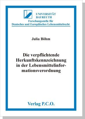 Die verpflichtende Herkunftskennzeichnung in der Lebensmittelinformationsverordnung – Bestehende und erweiterte Kennzeichnungstatbestände des Art. 26 LMIV im Lichte des europäischen Verbraucherschutzrechts von Böhm,  Julia