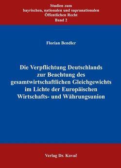 Die Verpflichtung Deutschlands zur Beachtung des gesamtwirtschaftlichen Gleichgewichts im Lichte der Europäischen Wirtschafts- und Währungsunion von Bendler,  Florian