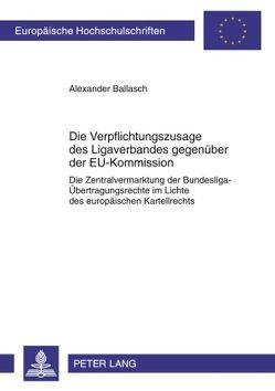 Die Verpflichtungszusage des Ligaverbandes gegenüber der EU-Kommission von Ballasch,  Alexander