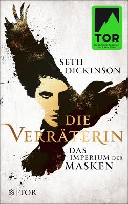 Die Verräterin – Das Imperium der Masken von Dickinson,  Seth, Schmidt,  Jakob