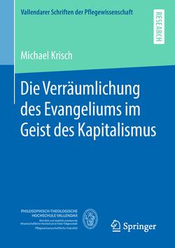 Die Verräumlichung des Evangeliums im Geist des Kapitalismus von Krisch,  Michael