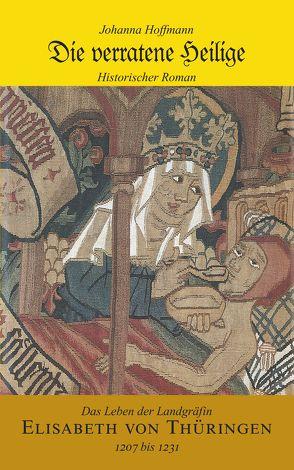 Die verratene Heilige von Hoffmann,  Johanna
