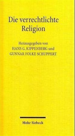 Die verrechtlichte Religion von Kippenberg,  Hans G., Schuppert,  Gunnar F