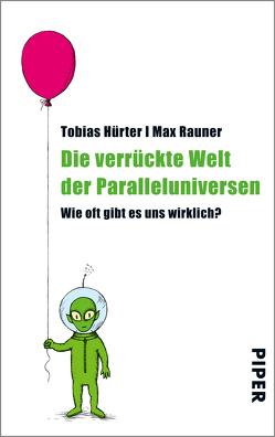 Die verrückte Welt der Paralleluniversen von Hürter,  Tobias, Rauner,  Max