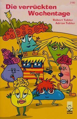 Die verrückten Wochentage von Tobler,  Adrian, Tobler,  Robert