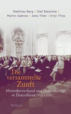 Die versammelte Zunft von Berg,  Matthias, Blaschke,  Olaf, Sabrow,  Martin, Thiel,  Jens, Thijs,  Krijn