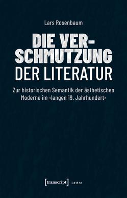 Die Verschmutzung der Literatur von Rosenbaum,  Lars