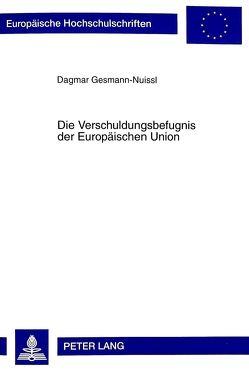 Die Verschuldungsbefugnis der Europäischen Union von Gesmann-Nuissl,  Dagmar