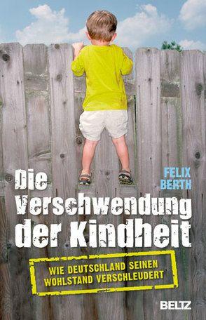 Die Verschwendung der Kindheit von Berth,  Felix