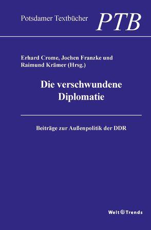 Die verschwundene Diplomatie von Crome,  Erhard, Franzke,  Jochen, Krämer,  Raimund