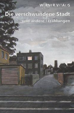 Die verschwundene Stadt von Vitalis,  Werner