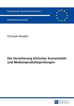 Die Versicherung klinischer Arzneimittel- und Medizinprodukteprüfungen von Maaßen,  Christoph