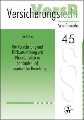 Die Versicherung und Rückversicherung von Pharmarisiken in nationaler und internationaler Beziehung von Ehling,  Jan, Lorenz,  Egon