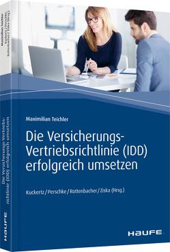 Die Versicherungs-Vertriebsrichtlinie (IDD) erfolgreich umsetzen von Kuckertz,  Wolfgang, Perschke,  Ronald, Rottenbacher,  Frank, Teichler,  Maximilian, Ziska,  Daniel