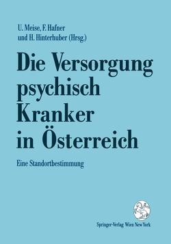 Die Versorgung psychisch Kranker in Österreich von Hafner,  Friederike, Hinterhuber,  Hartmann, Meise,  Ullrich
