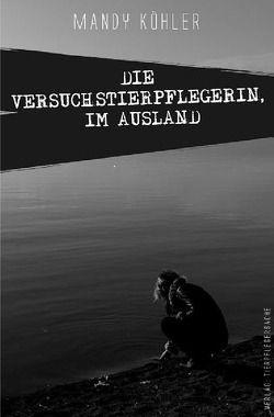 Die Versuchstierpflegerin / Die Versuchstierpflegerin, Im Ausland von Köhler,  Mandy