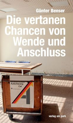 Die vertanen Chancen von Wende und Anschluss von Benser,  Günter