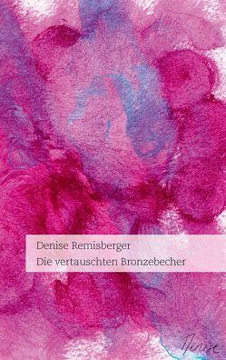 Die vertauschten Bronzebecher von Remisberger,  Denise