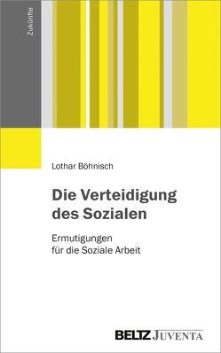 Die Verteidigung des Sozialen von Böhnisch,  Lothar