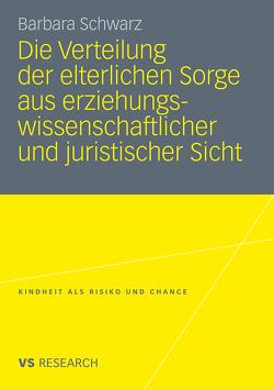 Die Verteilung der elterlichen Sorge aus erziehungswissenschaftlicher und juristischer Sicht von Schwarz,  Barbara