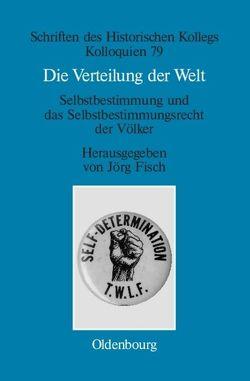 Die Verteilung der Welt. Selbstbestimmung und das Selbstbestimmungsrecht der Völker von Fisch,  Jörg, Müller-Luckner,  Elisabeth