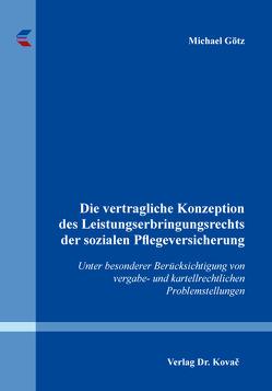 Die vertragliche Konzeption des Leistungserbringungsrechts der sozialen Pflegeversicherung von Goetz,  Michael