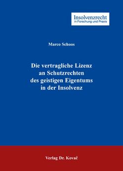Die vertragliche Lizenz an Schutzrechten des geistigen Eigentums in der Insolvenz von Schoos,  Marco