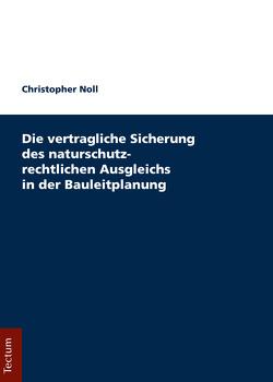 Die vertragliche Sicherung des naturschutzrechtlichen Ausgleichs in der Bauleitplanung von Noll,  Christopher