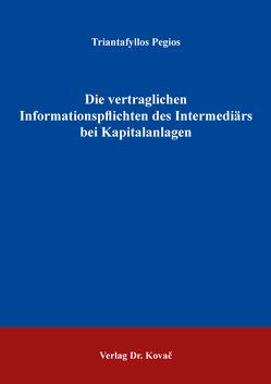 Die vertraglichen Informationspflichten des Intermediärs bei Kapitalanlagen von Pegios,  Triantafyllos