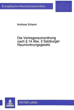 Die Vertragsraumordnung nach § 14 Abs. 2 Salzburger Raumordnungsgesetz von Scherm,  Andreas