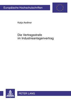 Die Vertragsstrafe im Industrieanlagenvertrag von Aedtner,  Katja