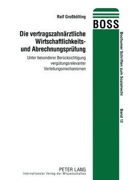 Die vertragszahnärztliche Wirtschaftlichkeits- und Abrechnungsprüfung von Großbölting,  Ralf