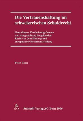 Die Vertrauenshaftung im schweizerischen Schuldrecht von Loser,  Peter