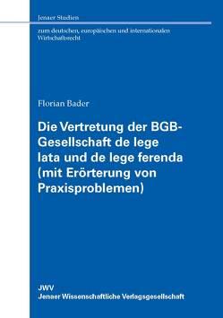 Die Vertretung der BGB-Gesellschaft de lege lata und de lege ferenda (mit Erörterung von Praxisproblemen) von Bader,  Florian