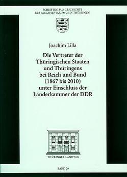 Die Vertretung der Thüringischen Staaten und Thüringens bei Reich und Bund (1867 bis 2010) unter Einschluss der Länderkammer der DDR von Lilla,  Joachim