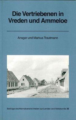 Die Vertriebenen in Vreden und Ammeloe von Hoffmann,  Gerda, Plewa,  Edith, Reimann,  Manfred, Thater,  Bruno, Trautmann,  Ansgar, Trautmann,  Markus