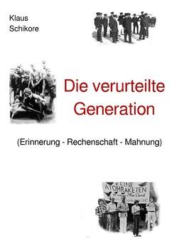 Die verurteilte Generation (Erinnerung – Rechenschaft – Mahnung) von Schikore,  Klaus