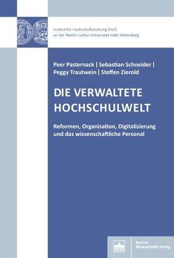 Die verwaltete Hochschulwelt von Pasternack,  Peer, Schneider,  Sebastian, Trautwein,  Peggy, Zierold,  Steffen