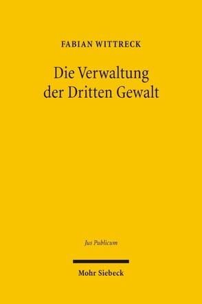 Die Verwaltung der Dritten Gewalt von Wittreck,  Fabian