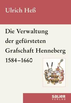 Die Verwaltung der gefürsteten Grafschaft Henneberg 1584-1660 von Hess,  Ulrich, Wahl,  Volker