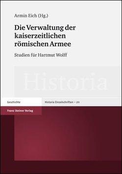Die Verwaltung der kaiserzeitlichen römischen Armee von Eich,  Armin