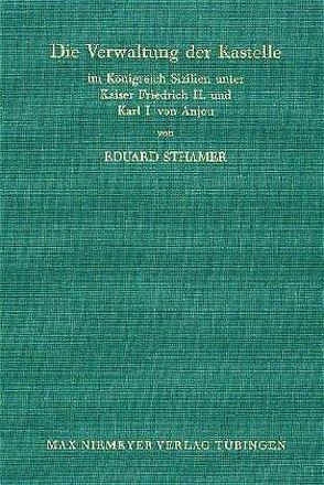 Die Verwaltung der Kastelle im Königreich Sizilien unter Kaiser Friedrich II. und Karl I. von Anjou von Sthamer,  Eduard