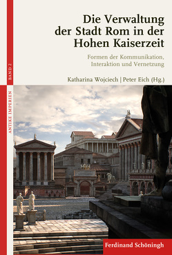 Die Verwaltung der Stadt Rom in der Hohen Kaiserzeit von Eich,  Peter, Wojciech,  Katarina