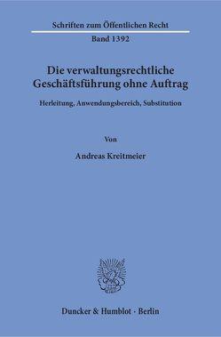 Die verwaltungsrechtliche Geschäftsführung ohne Auftrag. von Kreitmeier,  Andreas